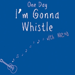 One Day I'm Gonna Whistle