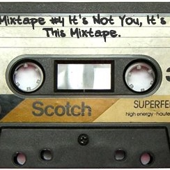 Mixtape #4: It's Not You, It's This Mixtape