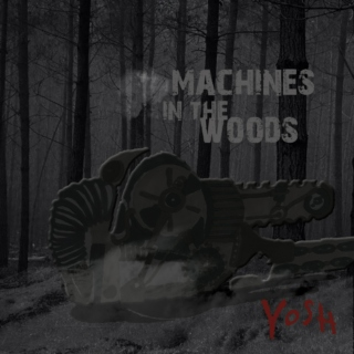 Machines n the Woods