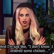 I just ordered some chicken.