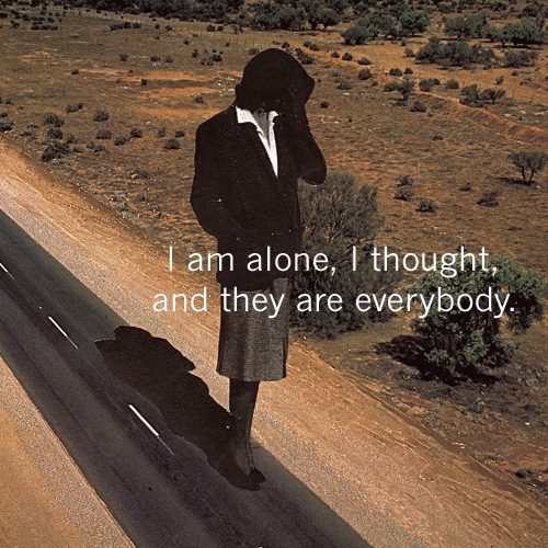 I am alone, I thought, and they are everybody.