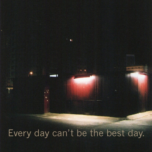 Every day can't be the best day.