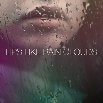 Lips Like Rain Clouds
