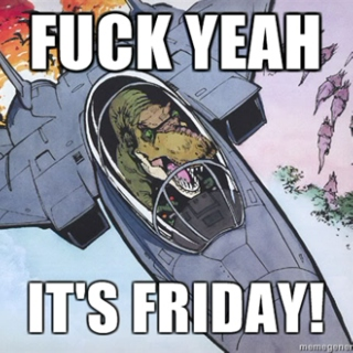 FUCK YEAH FRIDAY!