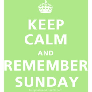 Keep Calm and Remember Sunday