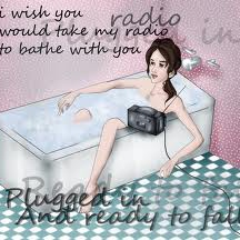 I Wish You Would Take my Radio To Bathe With You