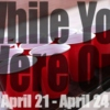 While You Were Out April 21 - 24