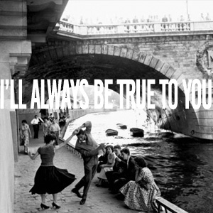 April 2011 - I'll Always Be True To You