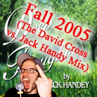 Fall 2005 (The David Cross vs. Jack Handy Mix)