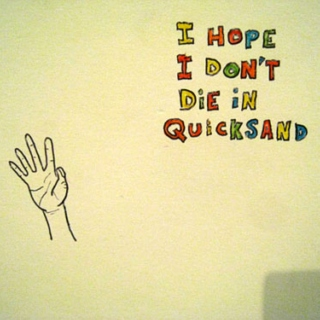I Hope I Don't Die In Quicksand