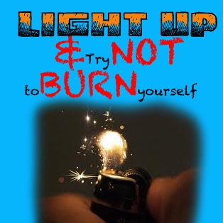 Light Up & Try Not to Burn Yourself