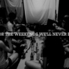 we live for the weekends we'll never remember