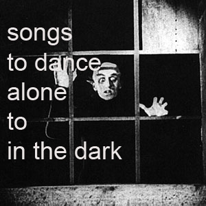 songs to dance alone to in the dark