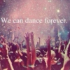 We can dance forever.