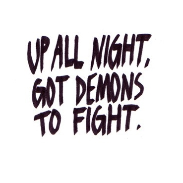 Up All Night, Got Demons to Fight.