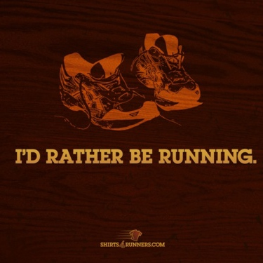 I'd rather be running.