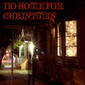 No Home For Christmas.