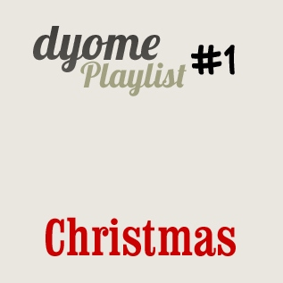 Dyome Playlist #1 : Christmas