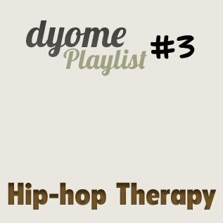 Dyome Playlist #3 : Hip-hop Therapy