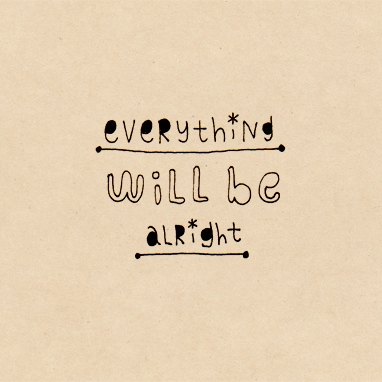 Everything will be alright with you here.