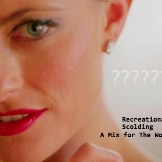 Recreational Scolding: A Mix for The Woman