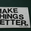 For the Ones Who Make Things Better