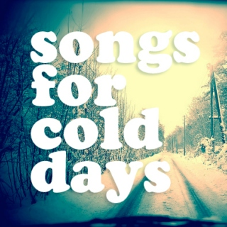 Songs for cold days