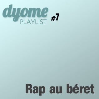 Dyome Playlist #7 : Rap au béret