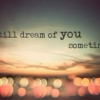 i still dream of you sometimes.