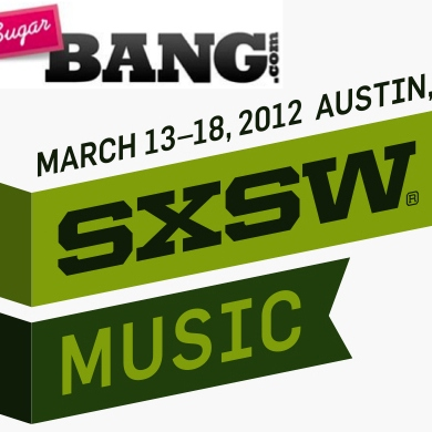 "SugarBang's Certified Bangest ""Pop"" Acts from SXSW 2012"