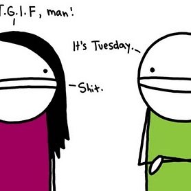 It Is Only Tuesday?