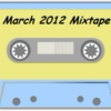 March 2012 Mixtape