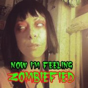 NOW I'M FEELING ZOMBIFIED