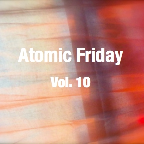 Atomic Friday Vol. 10