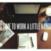 It's time to work a little harder.