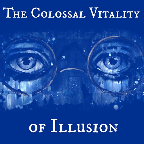 The Colossal Vitality of Illusion