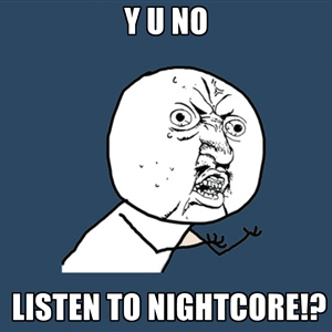 MOAR NIGHTCORE!!