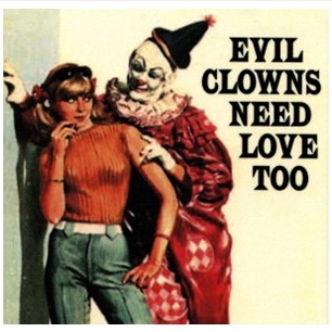 Evil Clowns Need Love Too