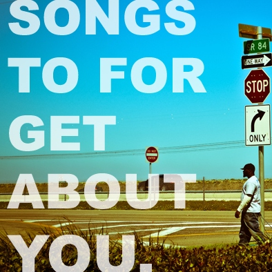 SONGS TO FORGET ABOUT YOU
