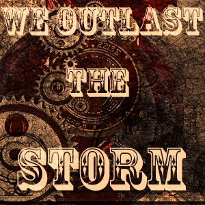 We Outlast the Storm