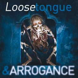 Loose tongue & Arrogance