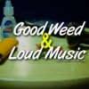 Good Weed and Loud Music