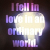 I fell in love in an ordinary world.