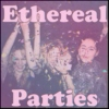 Ethereal Parties