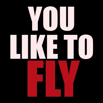 You Like To Fly?