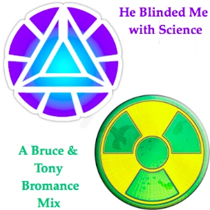 He Blinded Me with Science: A Bruce and Tony Bromance Mix