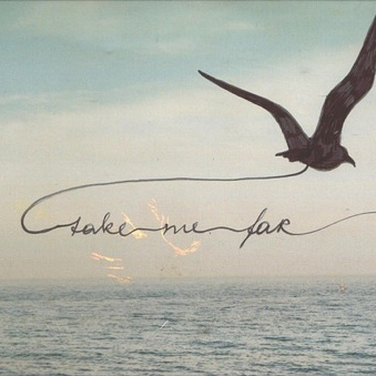 Take me, take me far away...