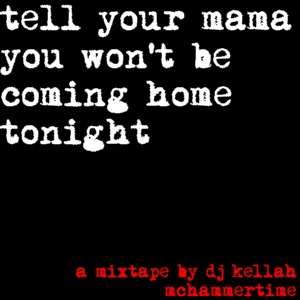 tell your mama you won't be comin' home tonight