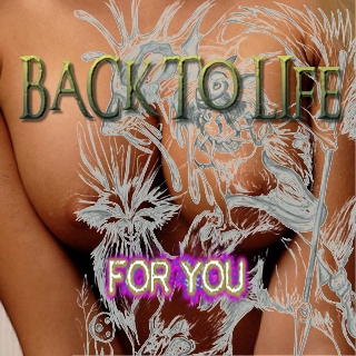 {Back to Life} - For YOU