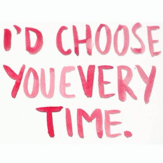 I'd choose you every time.